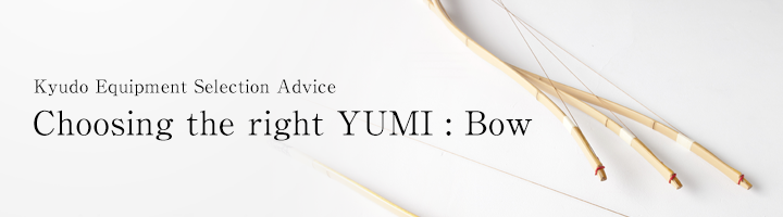 Kyudo Equipment Selection Advice Choosing the right YUMI : Bow