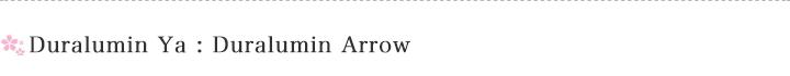 Duralumin Ya : Duralumin Arrow