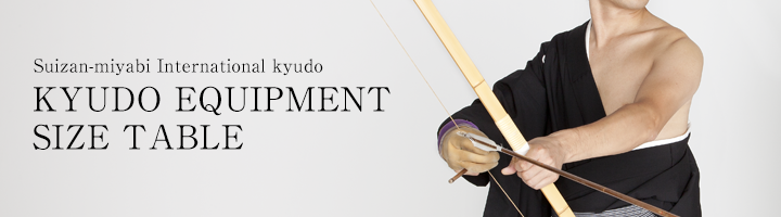 Suizan-miyabi International kyudo KYUDO EQUIPMENT SIZE TABLE